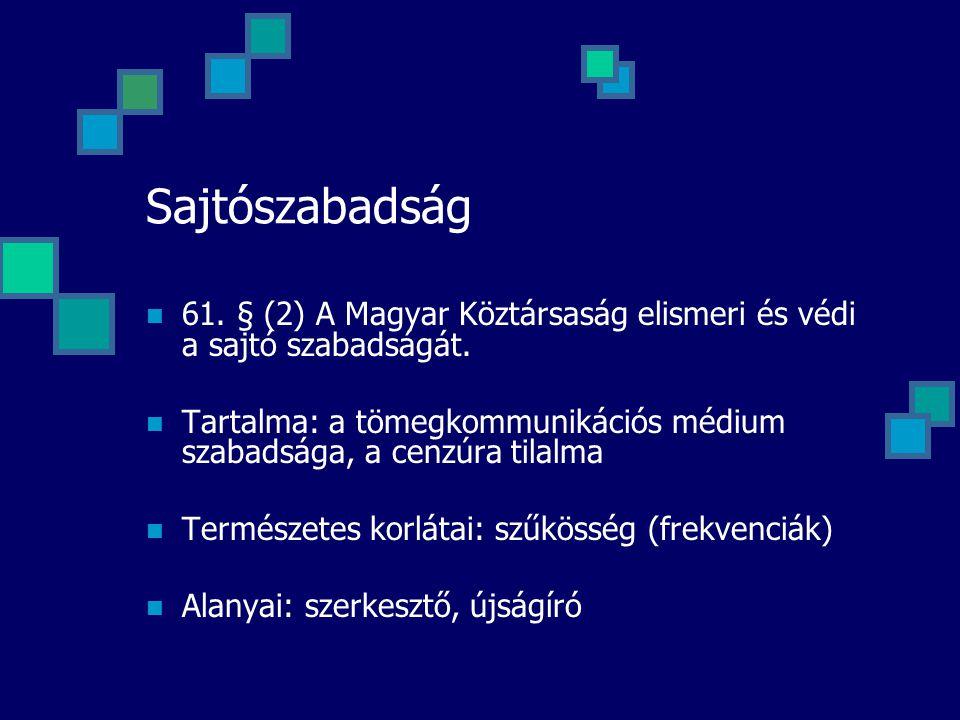 Sajtószabadság 61. § (2) A Magyar Köztársaság elismeri és védi a sajtó szabadságát.