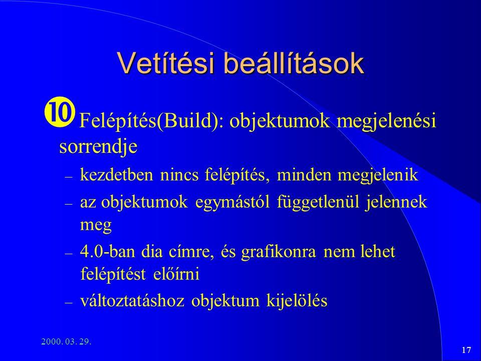 Vetítési beállítások Felépítés(Build): objektumok megjelenési sorrendje. kezdetben nincs felépítés, minden megjelenik.