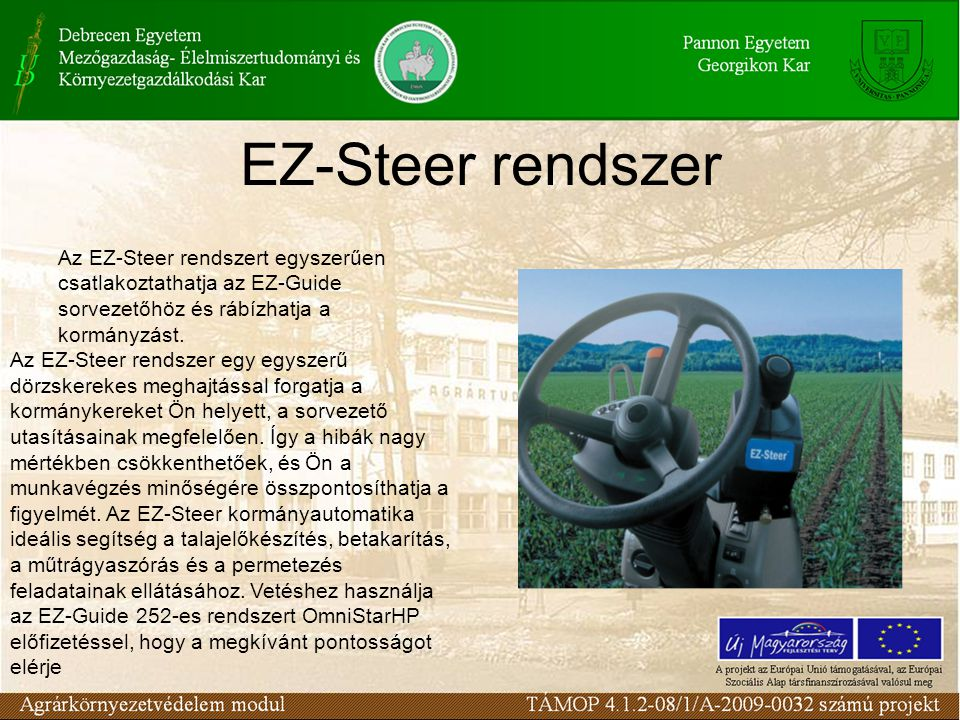 EZ-Steer rendszer Az EZ-Steer rendszert egyszerűen csatlakoztathatja az EZ-Guide sorvezetőhöz és rábízhatja a kormányzást.