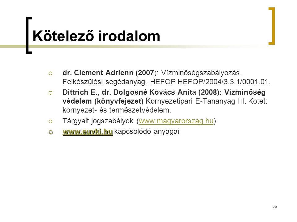 Kötelező irodalom dr. Clement Adrienn (2007): Vízminőségszabályozás. Felkészülési segédanyag. HEFOP HEFOP/2004/3.3.1/0001.01.