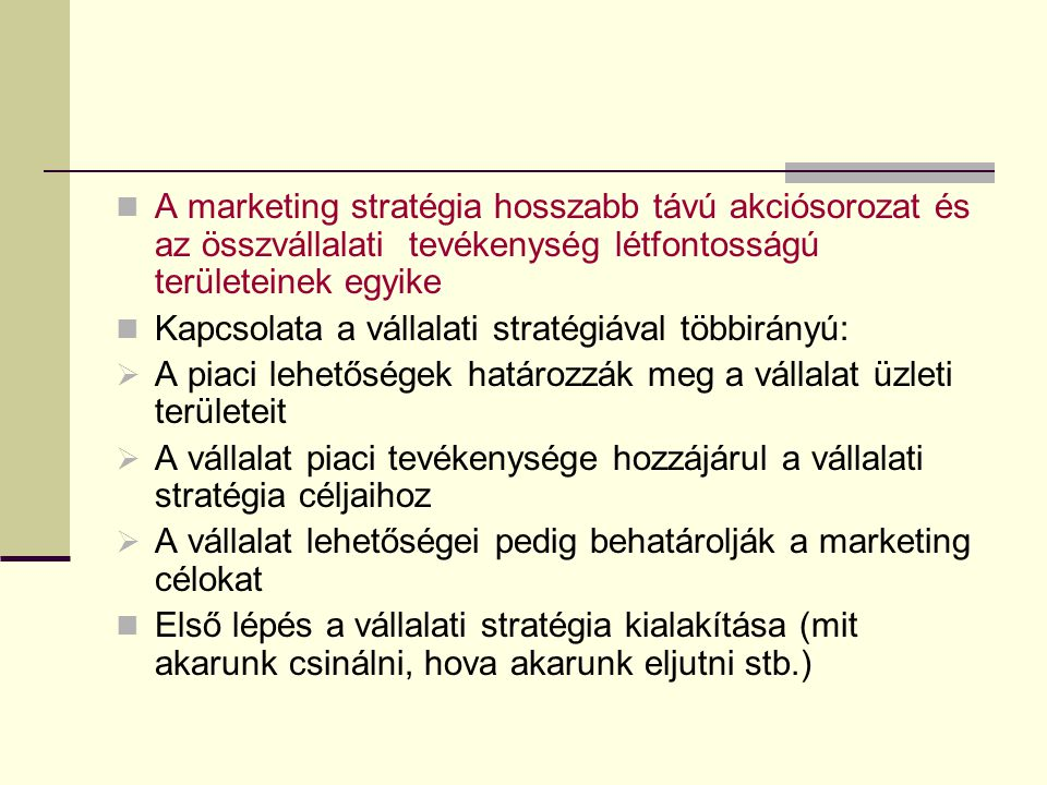 A marketing stratégia hosszabb távú akciósorozat és az összvállalati tevékenység létfontosságú területeinek egyike