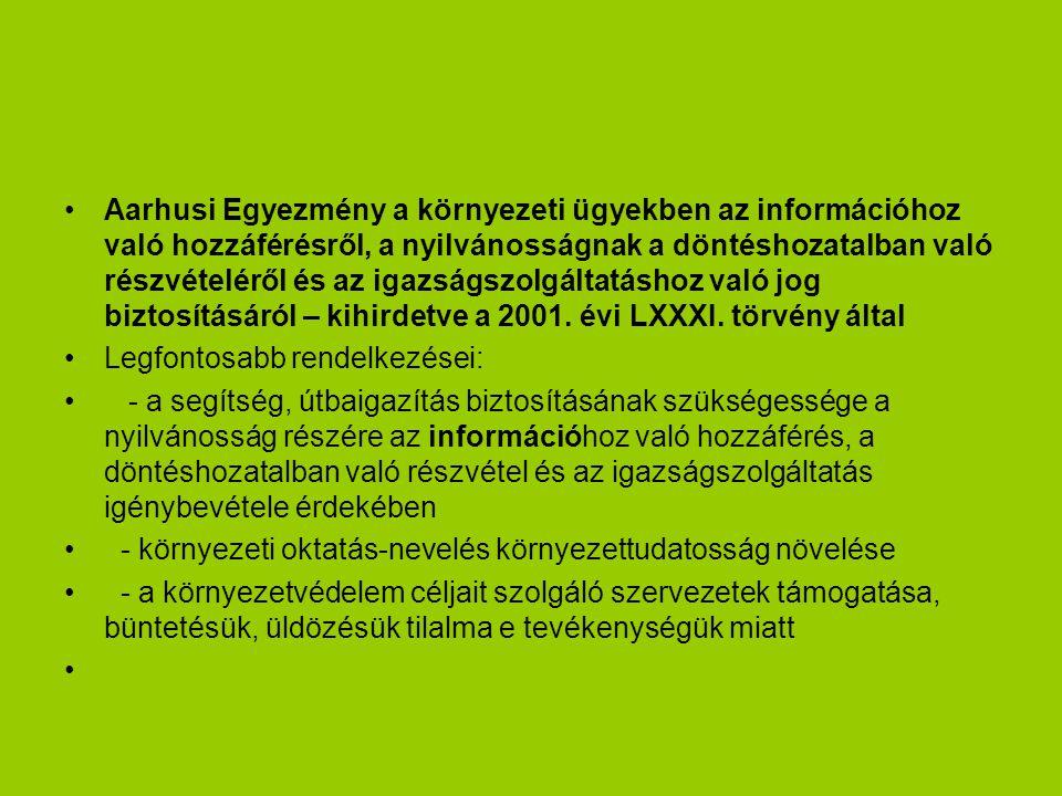 Aarhusi Egyezmény a környezeti ügyekben az információhoz való hozzáférésről, a nyilvánosságnak a döntéshozatalban való részvételéről és az igazságszolgáltatáshoz való jog biztosításáról – kihirdetve a 2001. évi LXXXI. törvény által