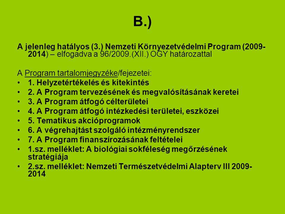 B.) A jelenleg hatályos (3.) Nemzeti Környezetvédelmi Program (2009-2014) – elfogadva a 96/2009.(XII.) OGY határozattal.