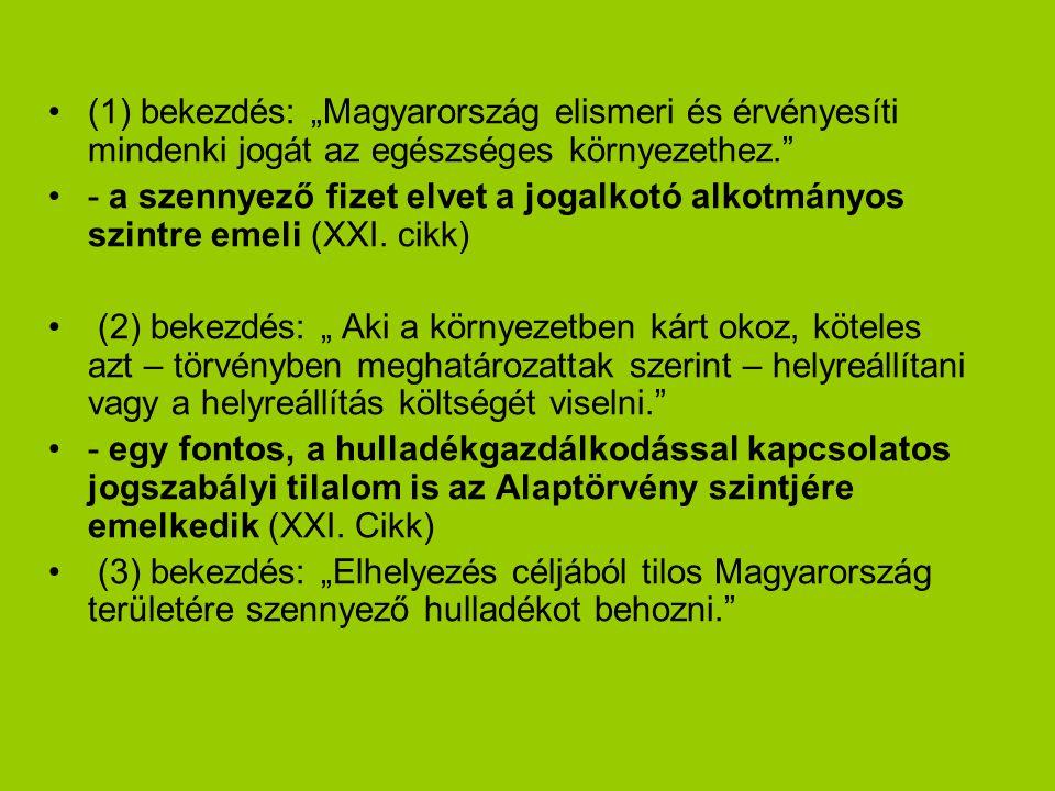 """(1) bekezdés: """"Magyarország elismeri és érvényesíti mindenki jogát az egészséges környezethez."""