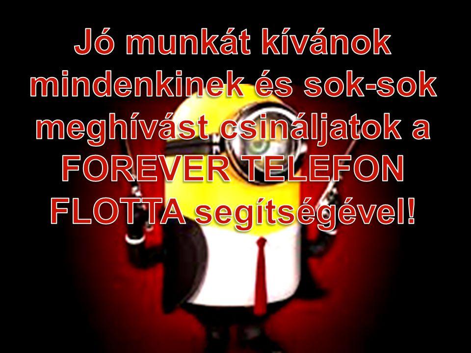 Jó munkát kívánok mindenkinek és sok-sok meghívást csináljatok a FOREVER TELEFON FLOTTA segítségével!