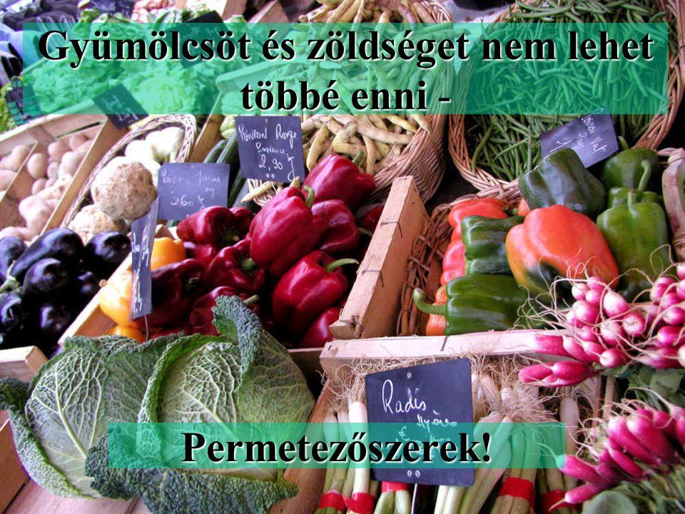 Gyümölcsöt és zöldséget nem lehet többé enni -