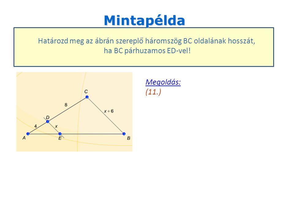 Mintapélda Határozd meg az ábrán szereplő háromszög BC oldalának hosszát, ha BC párhuzamos ED-vel!