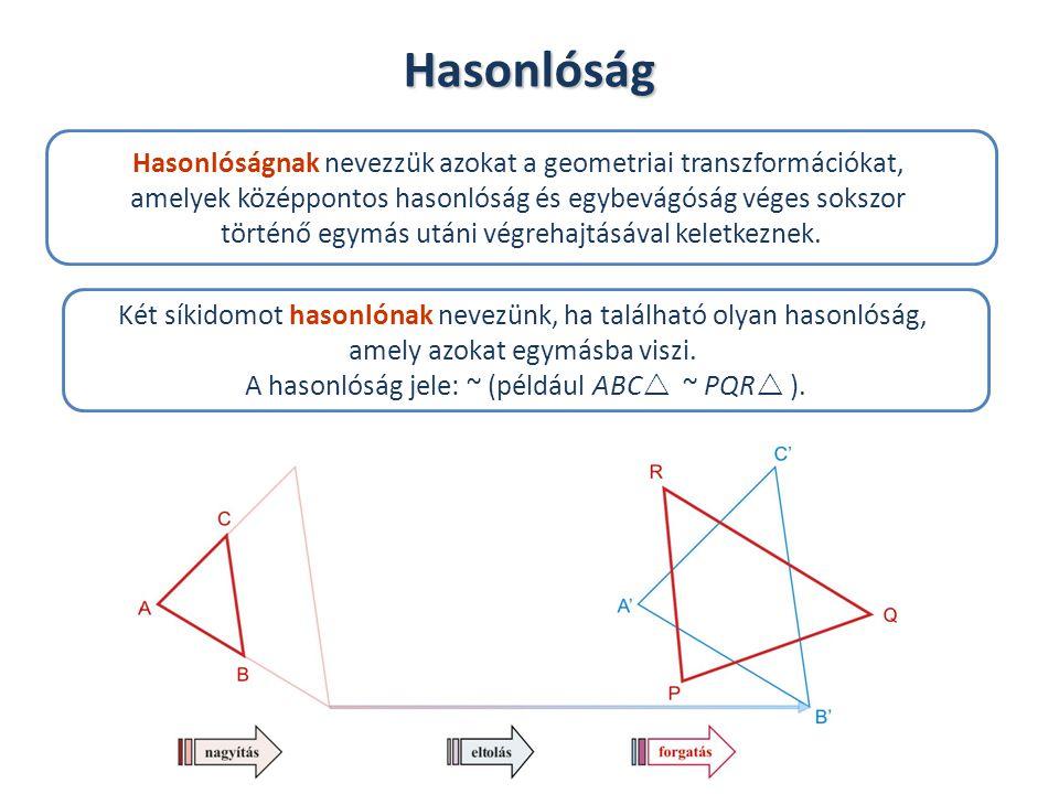 Hasonlóság Hasonlóságnak nevezzük azokat a geometriai transzformációkat, amelyek középpontos hasonlóság és egybevágóság véges sokszor.