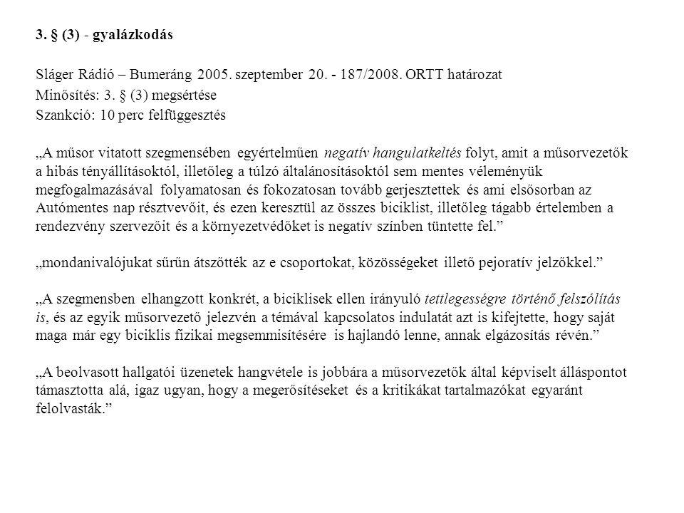 3. § (3) - gyalázkodás Sláger Rádió – Bumeráng 2005. szeptember 20. - 187/2008. ORTT határozat. Minősítés: 3. § (3) megsértése.