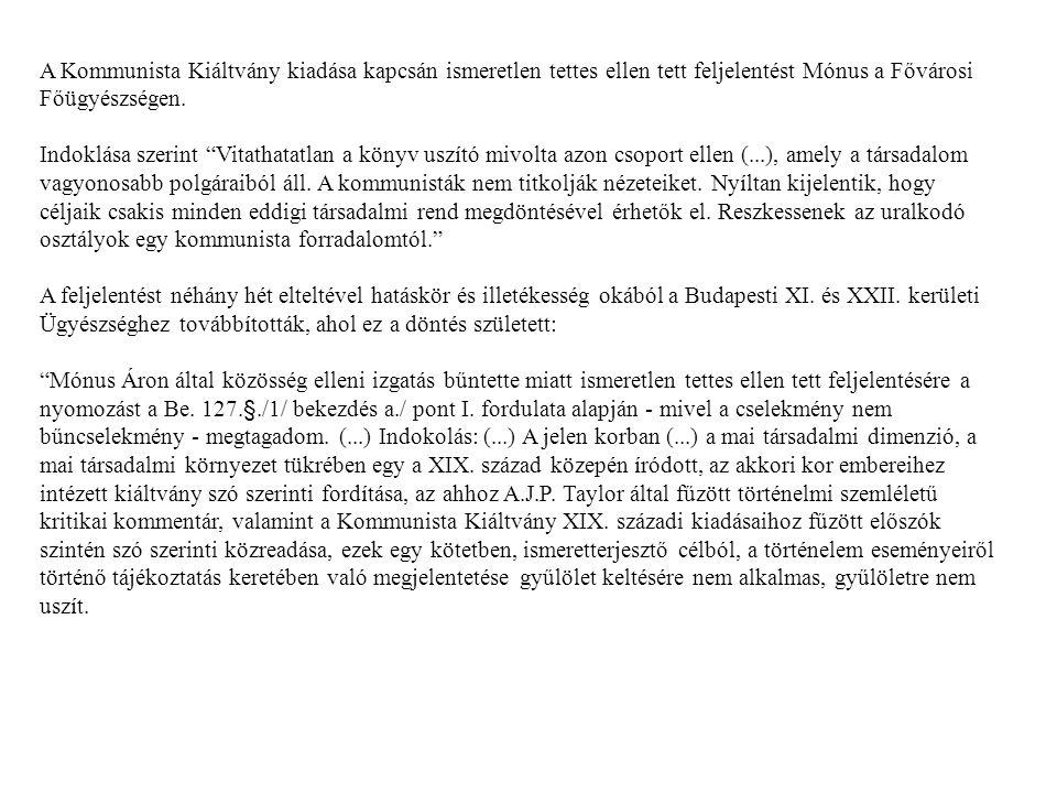 A Kommunista Kiáltvány kiadása kapcsán ismeretlen tettes ellen tett feljelentést Mónus a Fővárosi Főügyészségen.