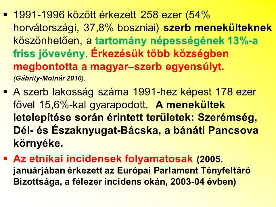 1991-1996 között érkezett 258 ezer (54% horvátországi, 37,8% boszniai) szerb menekülteknek köszönhetően, a tartomány népességének 13%-a friss jövevény. Érkezésük több községben megbontotta a magyar–szerb egyensúlyt.