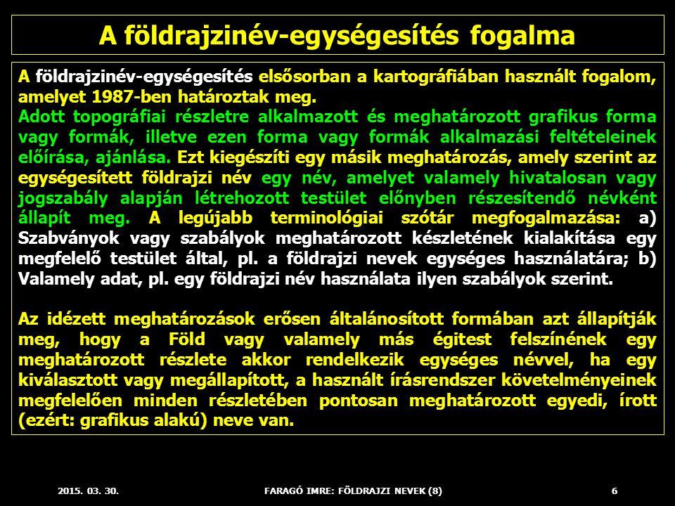A földrajzinév-egységesítés fogalma FARAGÓ IMRE: FÖLDRAJZI NEVEK (8)