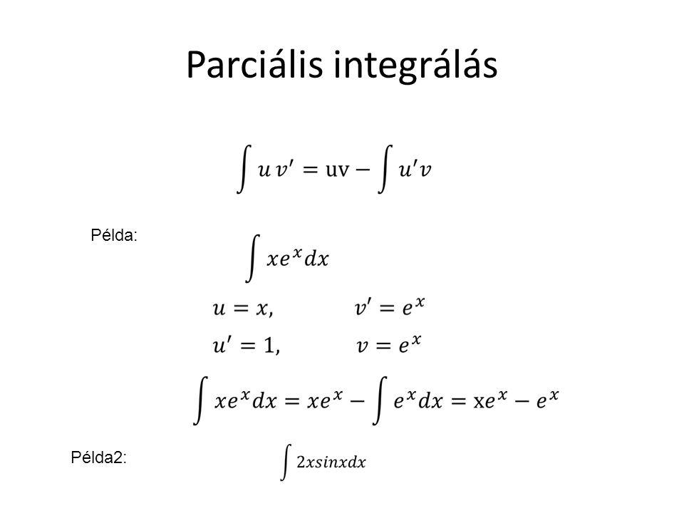 Parciális integrálás Példa: Példa2: