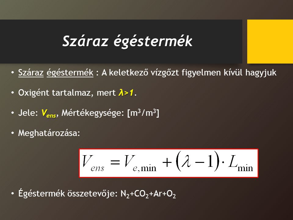 Száraz égéstermék Száraz égéstermék : A keletkező vízgőzt figyelmen kívül hagyjuk. Oxigént tartalmaz, mert λ>1.