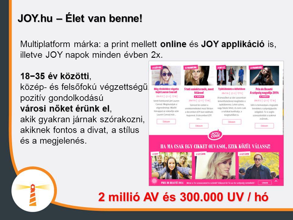 2 millió AV és 300.000 UV / hó JOY.hu – Élet van benne!