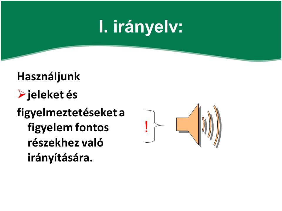 I. irányelv: ! Használjunk jeleket és