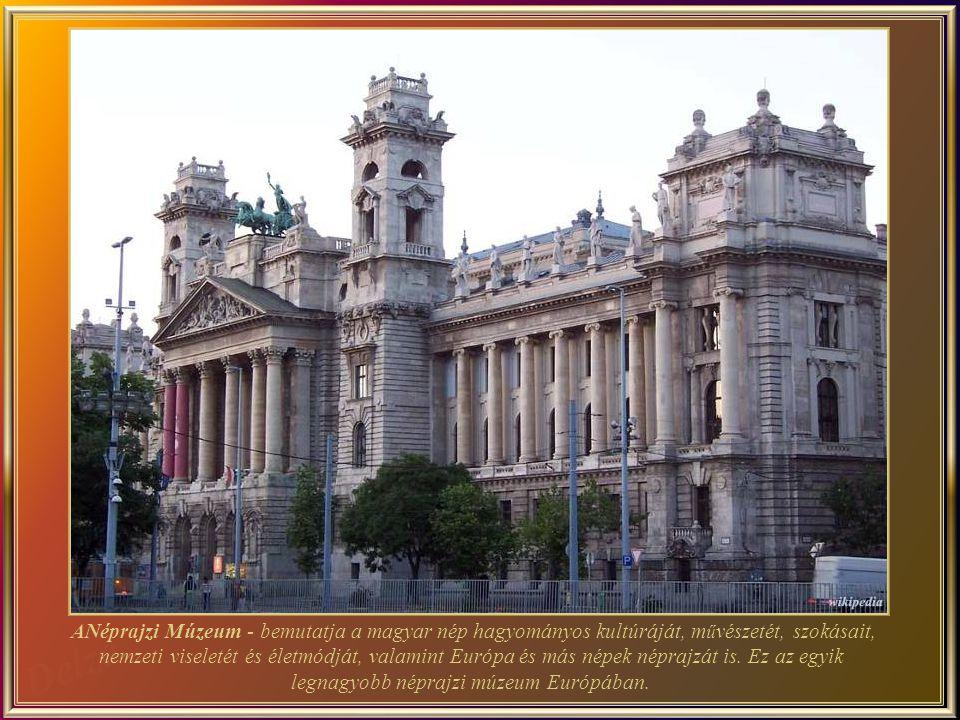 ANéprajzi Múzeum - bemutatja a magyar nép hagyományos kultúráját, művészetét, szokásait, nemzeti viseletét és életmódját, valamint Európa és más népek néprajzát is.