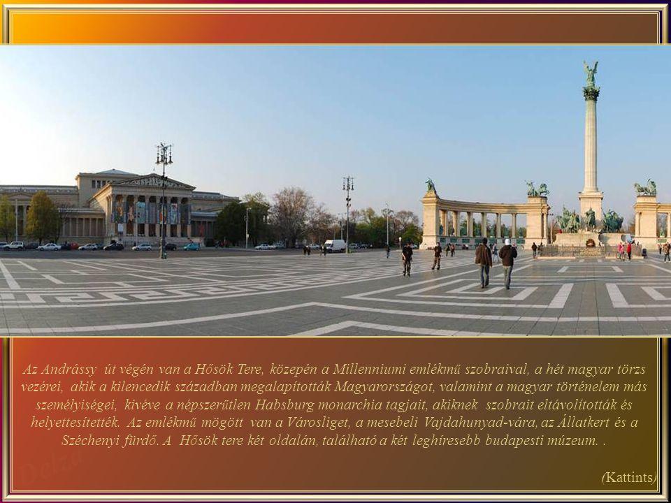 Az Andrássy út végén van a Hősök Tere, közepén a Millenniumi emlékmű szobraival, a hét magyar törzs vezérei, akik a kilencedik században megalapították Magyarországot, valamint a magyar történelem más személyiségei, kivéve a népszerűtlen Habsburg monarchia tagjait, akiknek szobrait eltávolították és helyettesítették. Az emlékmű mögött van a Városliget, a mesebeli Vajdahunyad-vára, az Állatkert és a Széchenyi fürdő. A Hősök tere két oldalán, található a két leghíresebb budapesti múzeum. .