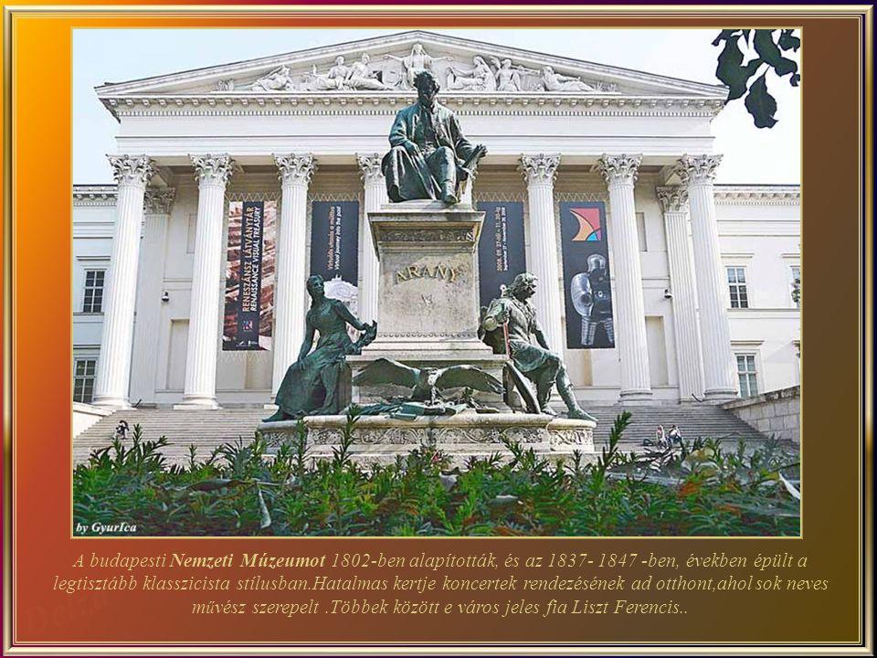 A budapesti Nemzeti Múzeumot 1802-ben alapították, és az 1837- 1847 -ben, években épült a legtisztább klasszicista stílusban.Hatalmas kertje koncertek rendezésének ad otthont,ahol sok neves művész szerepelt .Többek között e város jeles fia Liszt Ferencis..