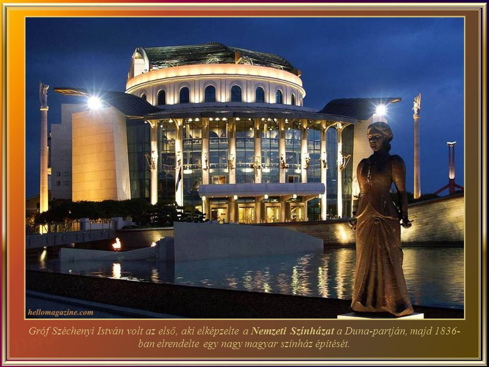 Gróf Széchenyi István volt az első, aki elképzelte a Nemzeti Színházat a Duna-partján, majd 1836-ban elrendelte egy nagy magyar színház építését.