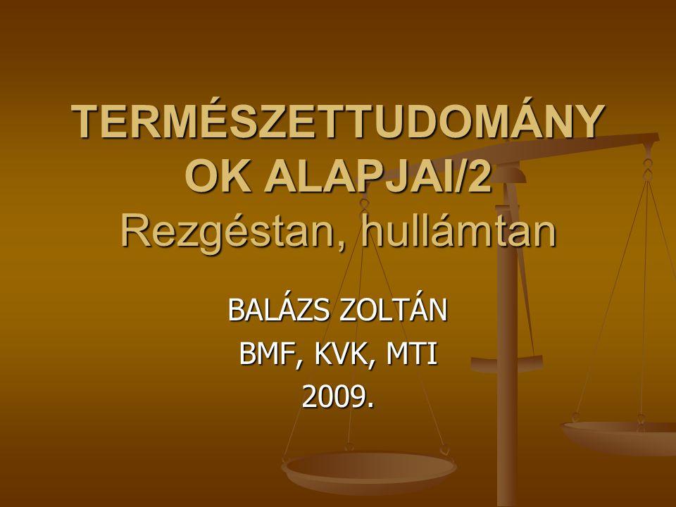 TERMÉSZETTUDOMÁNYOK ALAPJAI/2 Rezgéstan, hullámtan