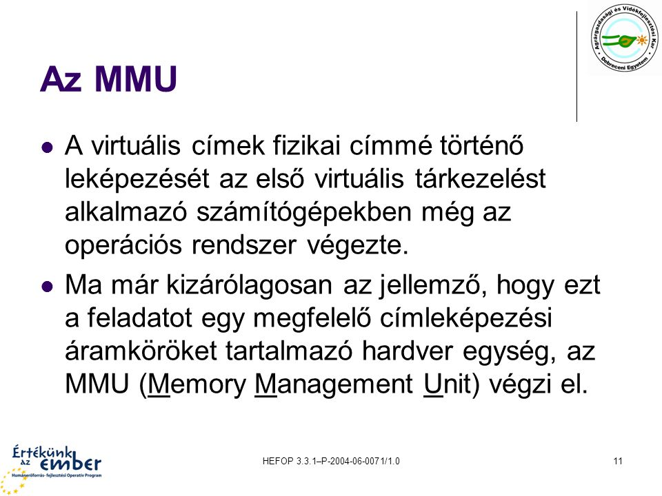 Az MMU A virtuális címek fizikai címmé történő leképezését az első virtuális tárkezelést alkalmazó számítógépekben még az operációs rendszer végezte.