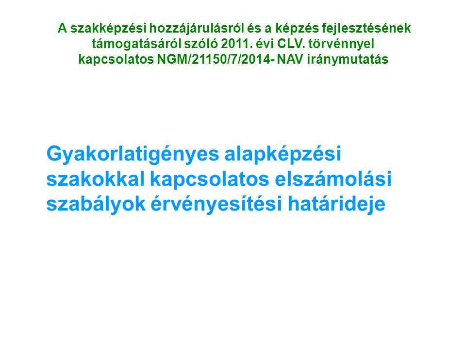 A szakképzési hozzájárulásról és a képzés fejlesztésének támogatásáról szóló 2011. évi CLV. törvénnyel kapcsolatos NGM/21150/7/2014- NAV iránymutatás