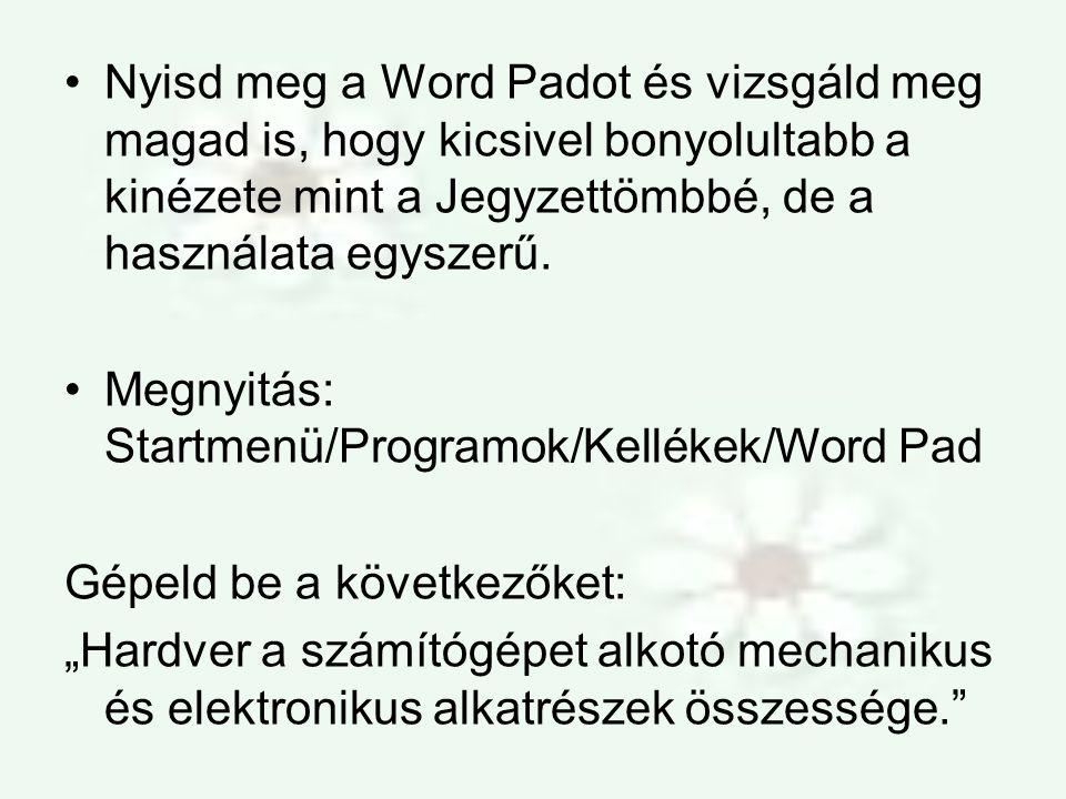 Nyisd meg a Word Padot és vizsgáld meg magad is, hogy kicsivel bonyolultabb a kinézete mint a Jegyzettömbbé, de a használata egyszerű.