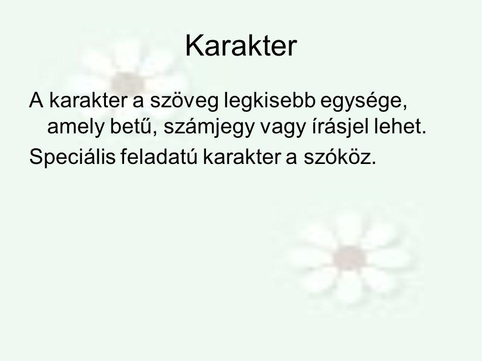 Karakter A karakter a szöveg legkisebb egysége, amely betű, számjegy vagy írásjel lehet.