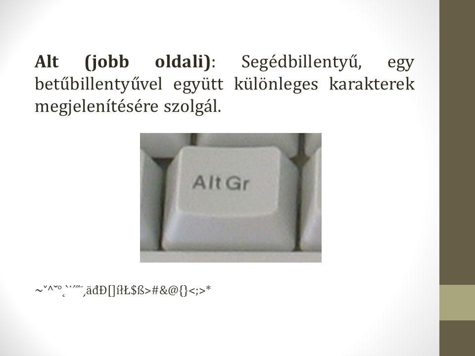 Alt (jobb oldali): Segédbillentyű, egy betűbillentyűvel együtt különleges karakterek megjelenítésére szolgál.