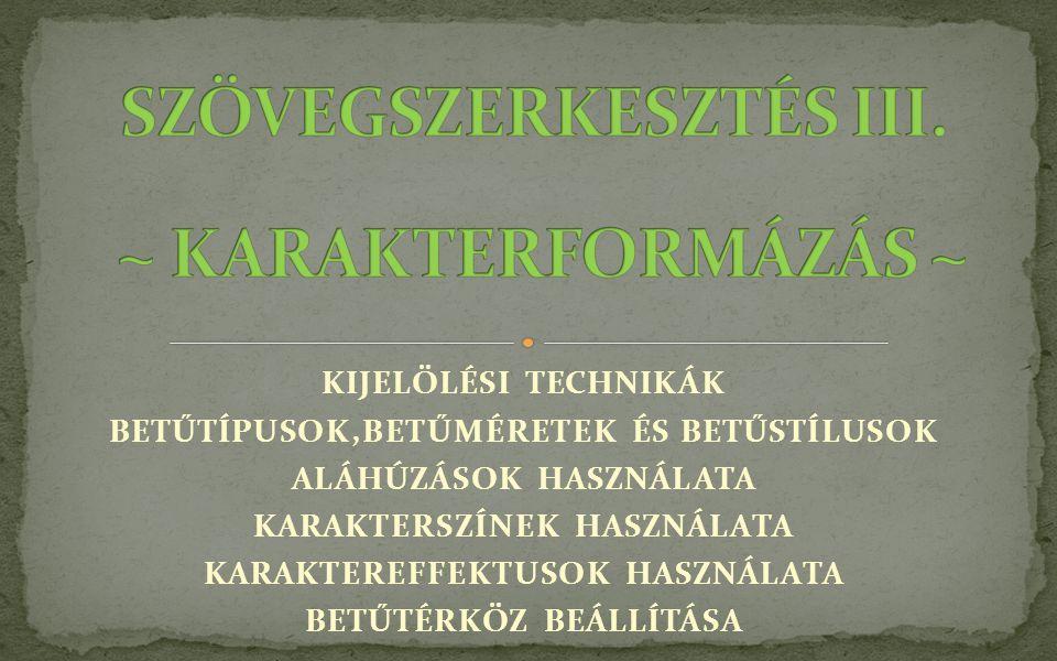SZÖVEGSZERKESZTÉS III. ~ KARAKTERFORMÁZÁS ~