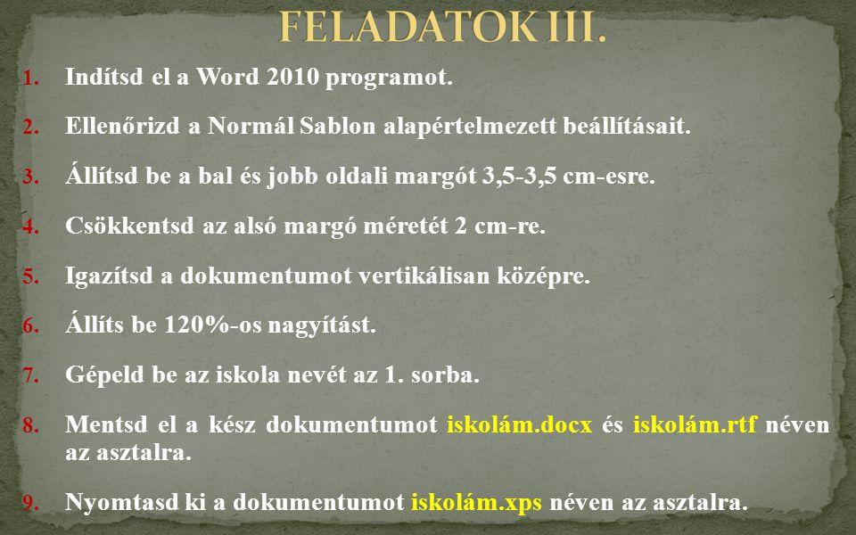 FELADATOK III. Indítsd el a Word 2010 programot.