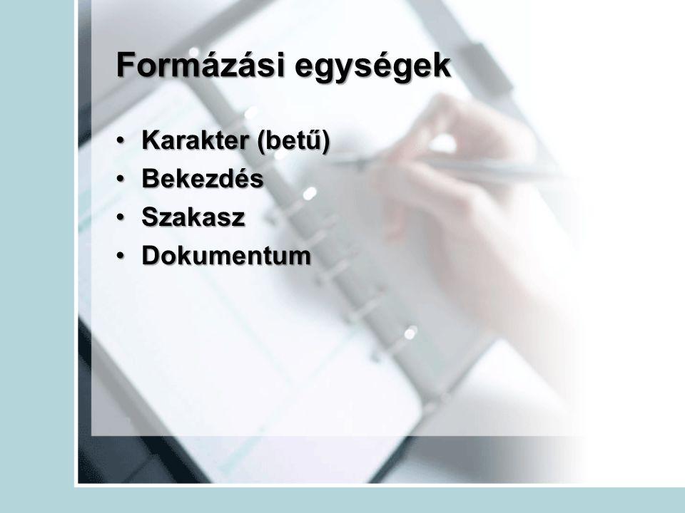 Formázási egységek Karakter (betű) Bekezdés Szakasz Dokumentum
