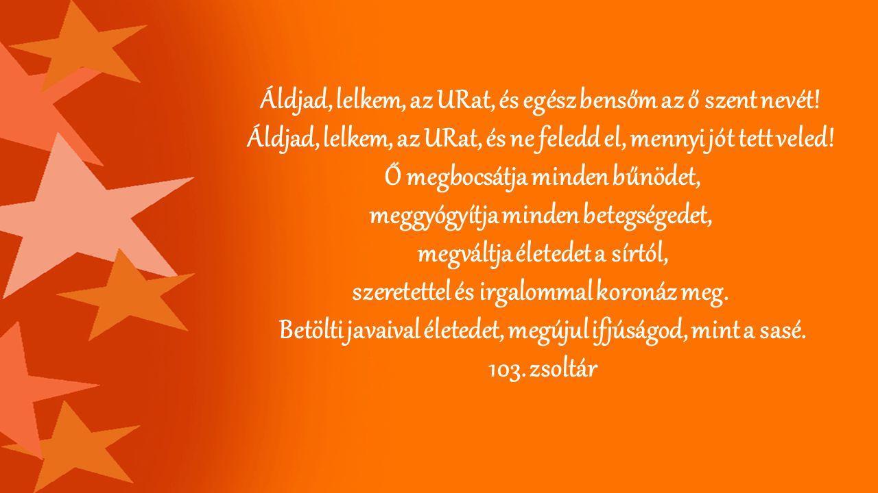 Áldjad, lelkem, az URat, és egész bensőm az ő szent nevét!