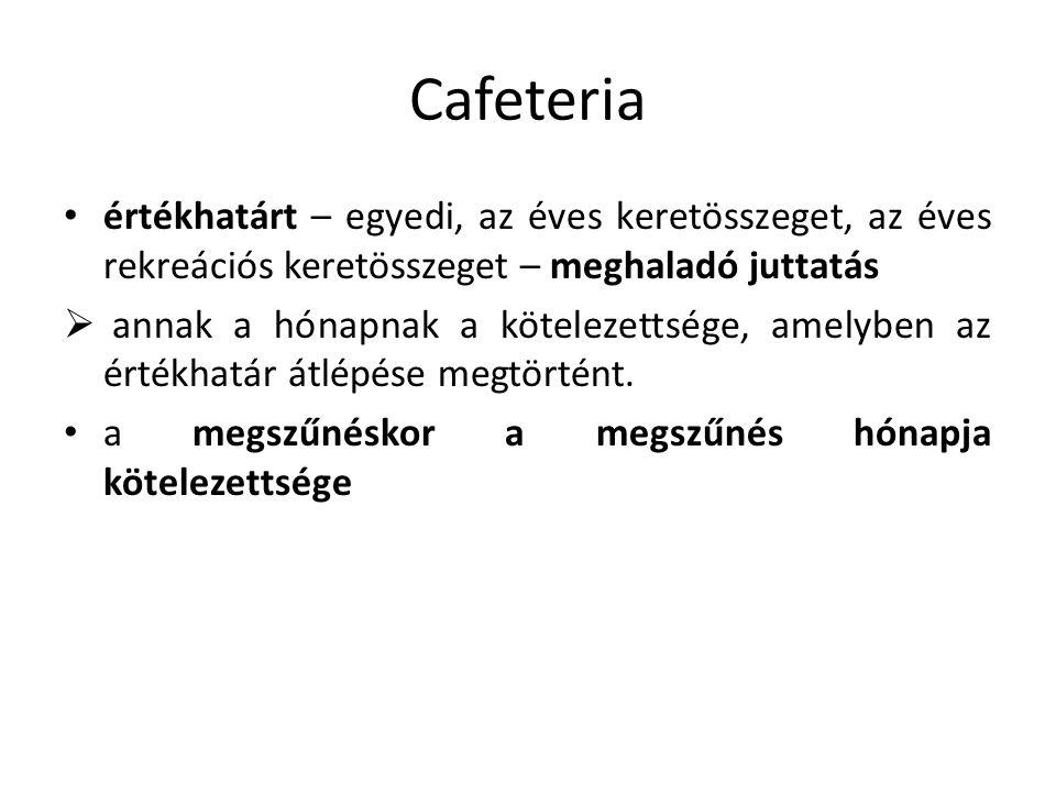 Cafeteria értékhatárt – egyedi, az éves keretösszeget, az éves rekreációs keretösszeget – meghaladó juttatás.