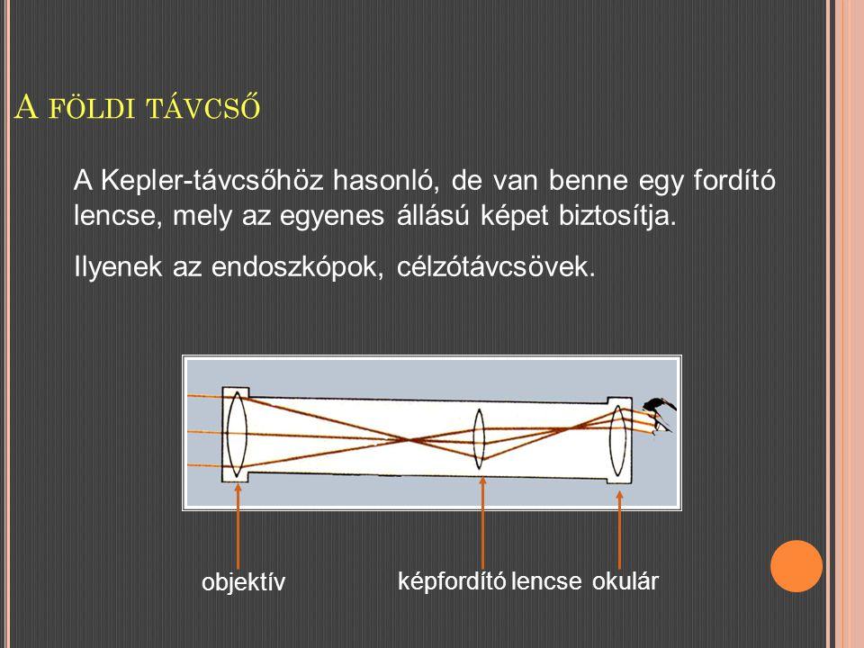 A földi távcső A Kepler-távcsőhöz hasonló, de van benne egy fordító lencse, mely az egyenes állású képet biztosítja.