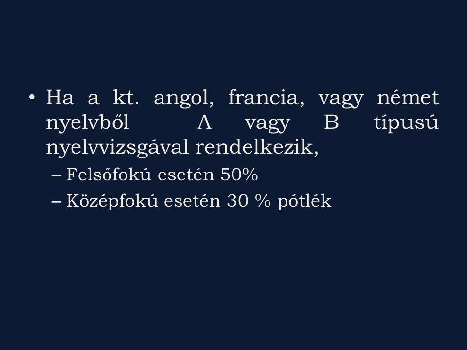 Ha a kt. angol, francia, vagy német nyelvből A vagy B típusú nyelvvizsgával rendelkezik,