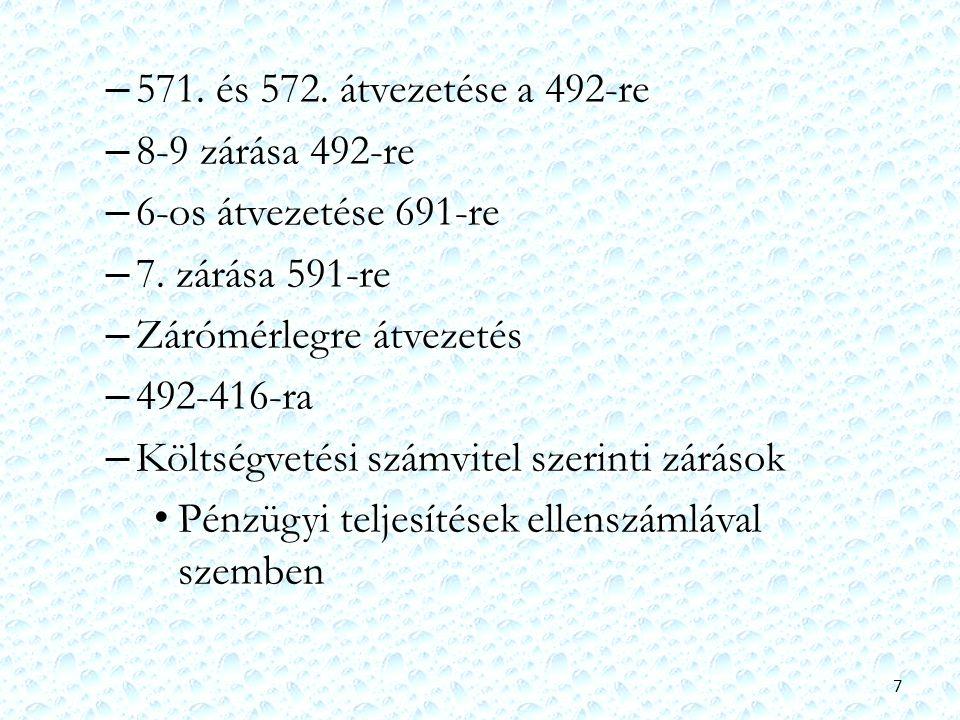 571. és 572. átvezetése a 492-re 8-9 zárása 492-re. 6-os átvezetése 691-re. 7. zárása 591-re. Zárómérlegre átvezetés.