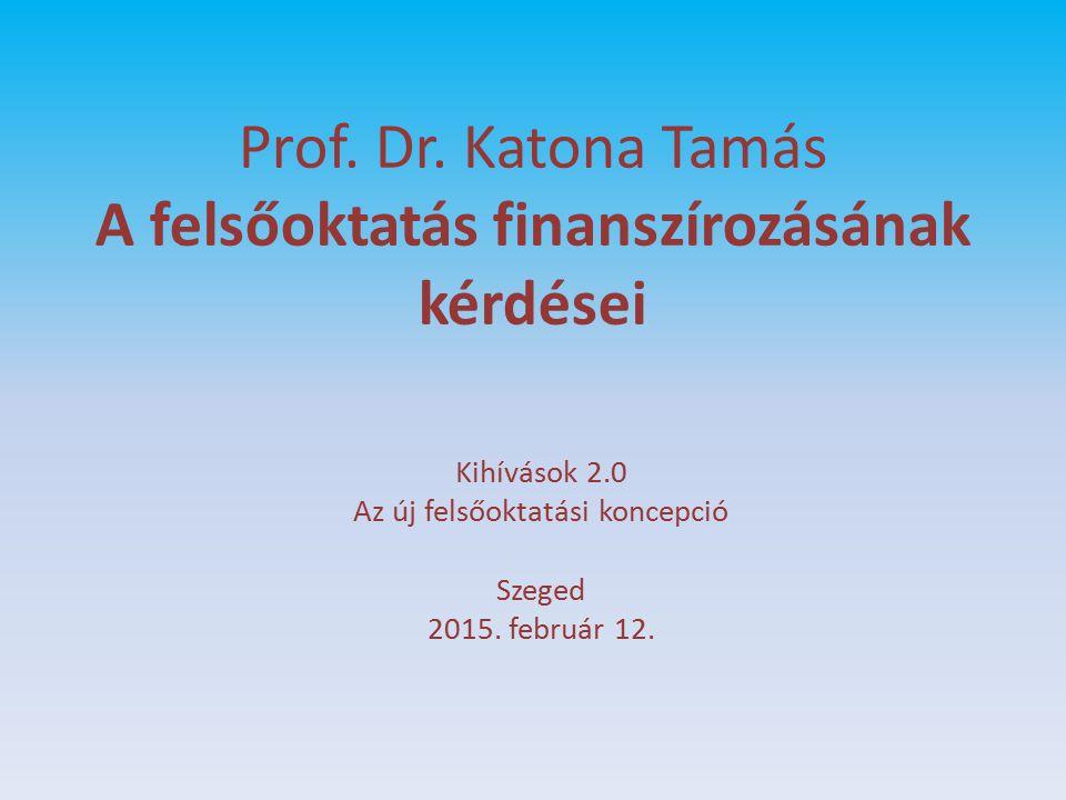 Prof. Dr. Katona Tamás A felsőoktatás finanszírozásának kérdései