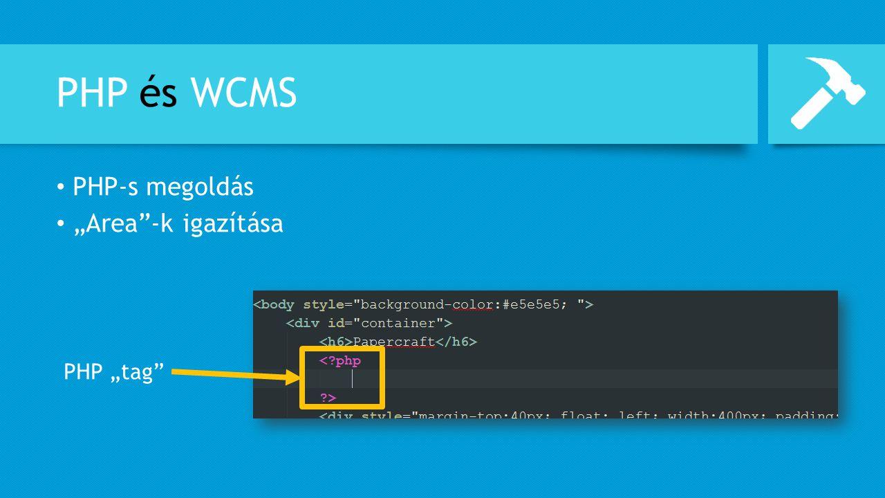 """PHP és WCMS PHP-s megoldás """"Area -k igazítása PHP """"tag"""