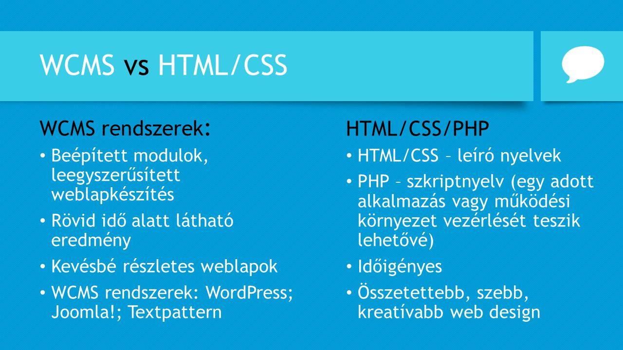WCMS vs HTML/CSS WCMS rendszerek: HTML/CSS/PHP