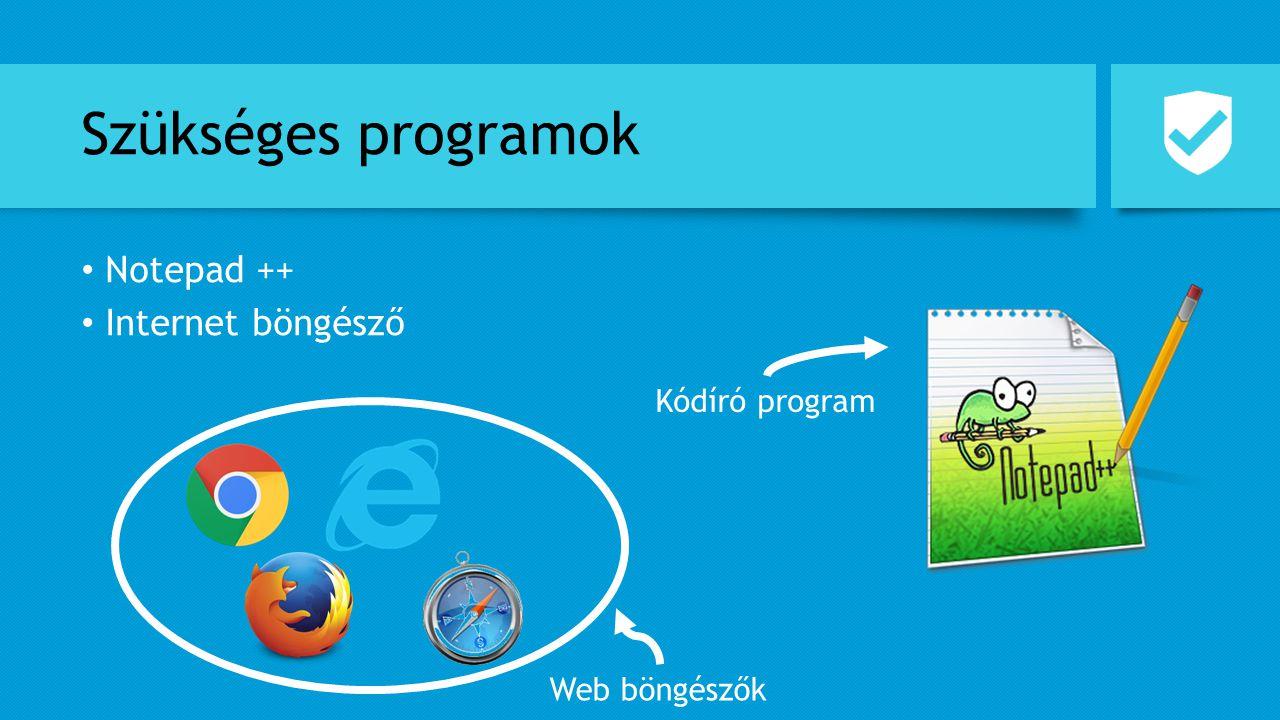 Szükséges programok Notepad ++ Internet böngésző Kódíró program