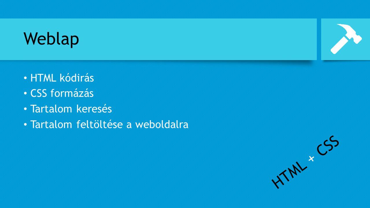 Weblap HTML + CSS HTML kódirás CSS formázás Tartalom keresés