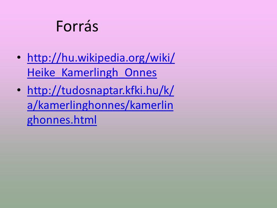 Forrás http://hu.wikipedia.org/wiki/Heike_Kamerlingh_Onnes