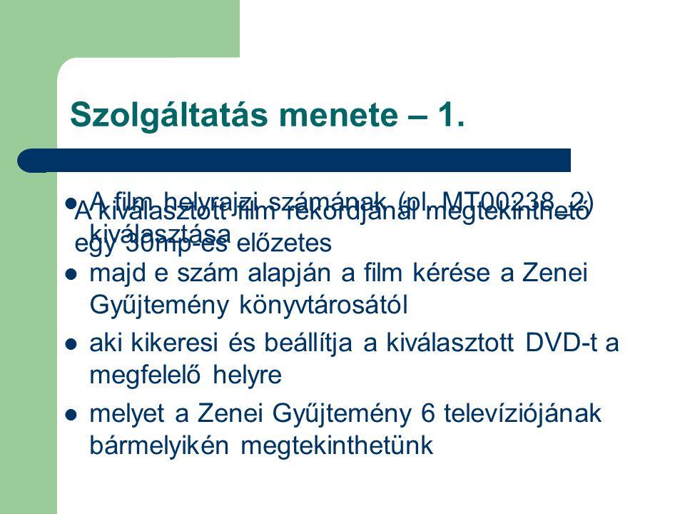 Szolgáltatás menete – 1. A film helyrajzi számának (pl. MT00238_2) kiválasztása. majd e szám alapján a film kérése a Zenei Gyűjtemény könyvtárosától.