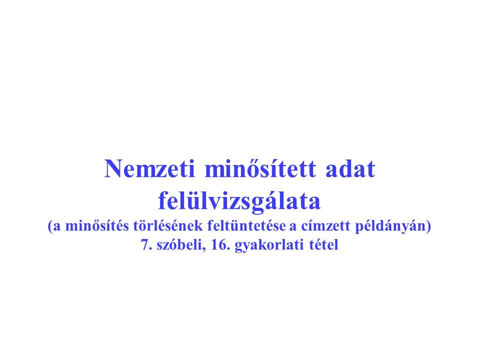 Nemzeti minősített adat felülvizsgálata (a minősítés törlésének feltüntetése a címzett példányán) 7.
