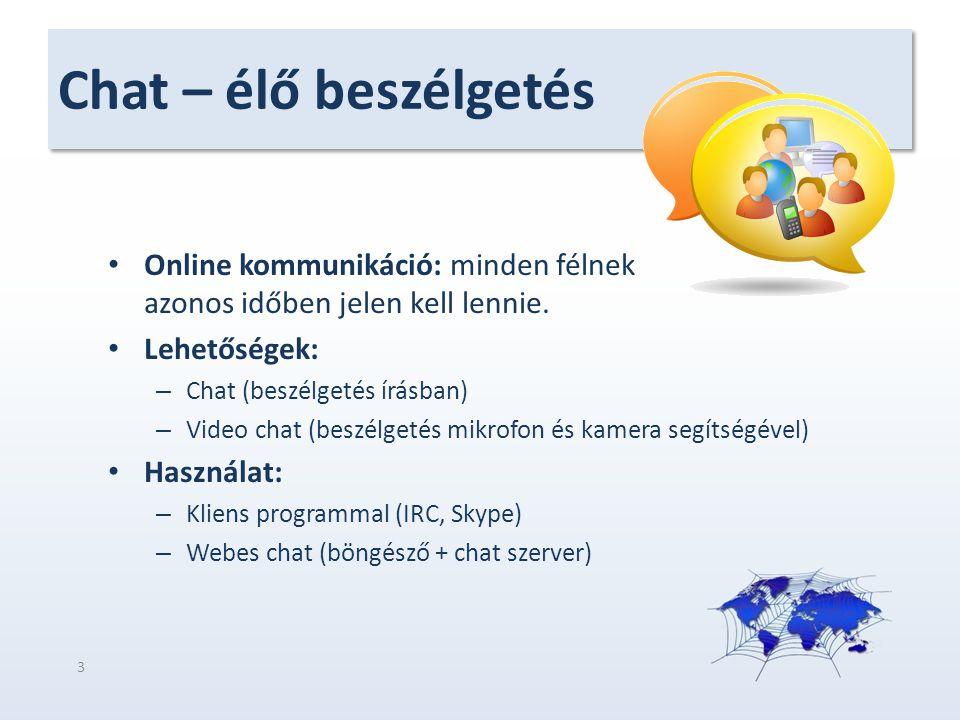 Chat – élő beszélgetés Online kommunikáció: minden félnek azonos időben jelen kell lennie. Lehetőségek: