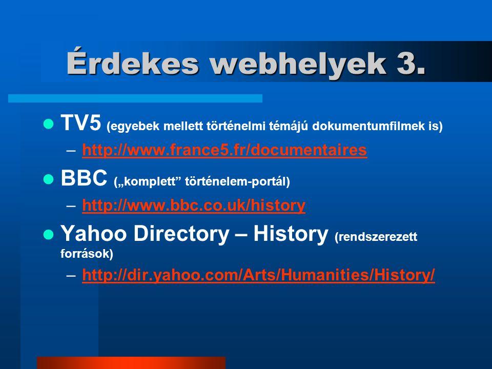Érdekes webhelyek 3. TV5 (egyebek mellett történelmi témájú dokumentumfilmek is) http://www.france5.fr/documentaires.