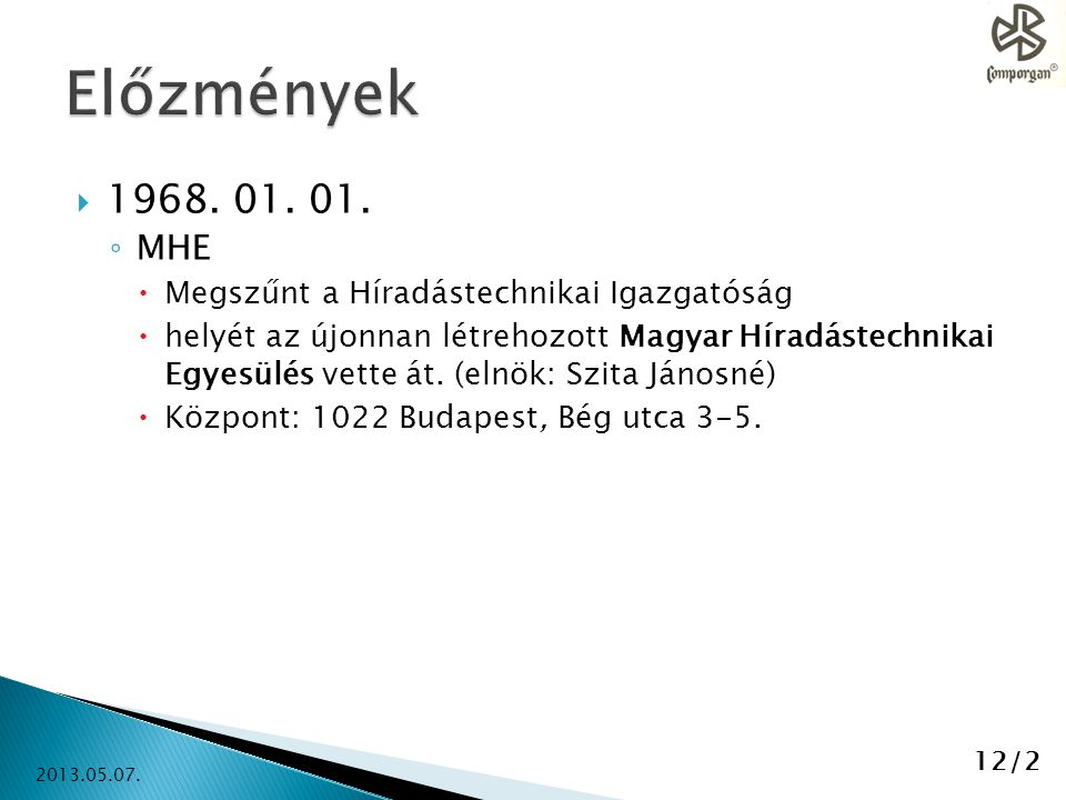 Előzmények 1968. 01. 01. MHE Megszűnt a Híradástechnikai Igazgatóság