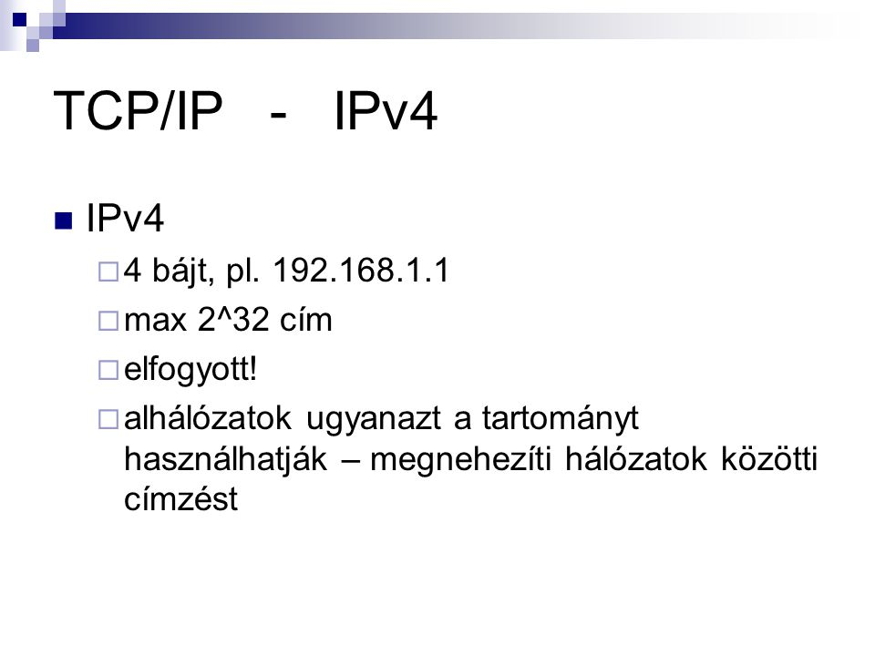 TCP/IP - IPv4 IPv4 4 bájt, pl. 192.168.1.1 max 2^32 cím elfogyott!